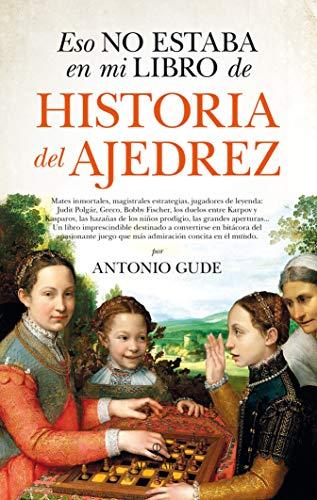Eso no estaba en mi libro de historia del ajedrez por Antonio Gude
