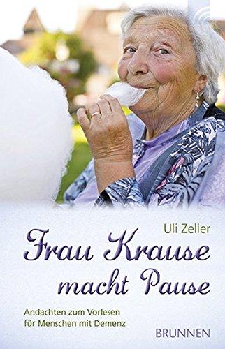 Frau Krause macht Pause: Andachten zum Vorlesen für Menschen mit Demenz