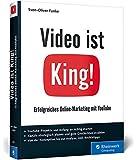 Video ist King!: Erfolgreiches Online-Marketing mit YouTube. Inkl. Storytelling