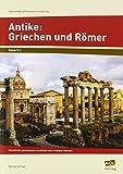 Antike: Griechen und Römer: Geschichte gemeinsam erarbeiten und erlebbar machen (5. und 6. Klasse) (Fachinhalte differenziert erarbeiten - SEK)