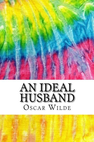 An Ideal Husband: Includes MLA Style Citations for Scholarly Secondary Sources, Peer-Reviewed Journal Articles and Critical Essays (Squid Ink Classics)
