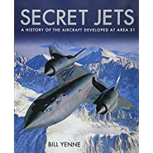 Secret Jets: A History of the Aircraft Developed At Area 51