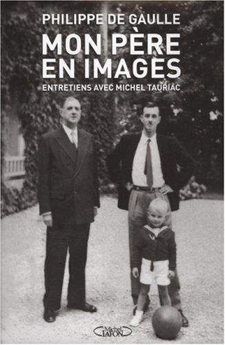 MON PERE EN IMAGES par Philippe de Gaulle