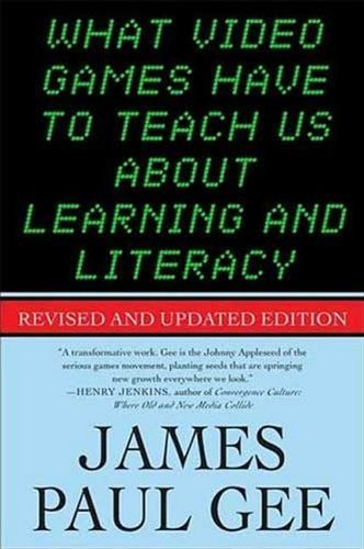 What Video Games Have to Teach Us About Learning and Literacy. Second Edition: Revised and Updated Edition by Gee, James Paul (2007) Paperback