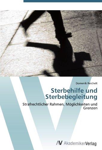 Sterbehilfe und Sterbebegleitung: Strafrechtlicher Rahmen, Möglichkeiten und Grenzen