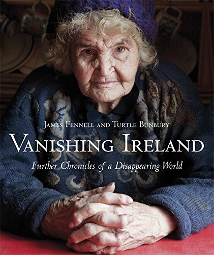 Vanishing Ireland: Further Chronicles of a Disappearing World by James Fennell (2009-10-01)