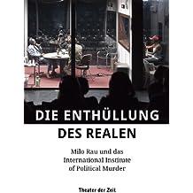 Die Enthüllung des Realen: Milo Rau und das International Institute of Political Murder (Außer den Reihen)