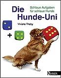 Die Hunde-Uni: Schlaue Aufgaben für schlaue Hunde (Das besondere Hundebuch)