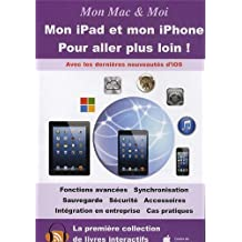 Mon Mac & moi : Mon iPad et mon iPhone pour aller plus loin !