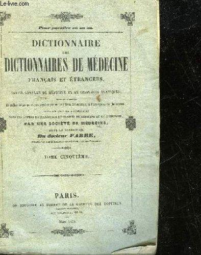 DICTIONNAIRE DES DICTIONNAIDES DE MEDECINE FRANCAIS ET ETRANGERS OU TRAITE COMPLET DE MEDECINE ET DE MEDECINE ET DE CHIRURGIE PRATIQUES - TOME 5
