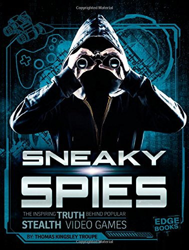 Sneaky Spies: The Inspiring Truth Behind Popular Stealth Video Games (Edge Books)