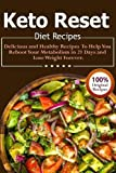 Keto Reset Diet Recipes: Delicious and Healthy Recipes to Help You Reboot Your Metabolism in 21 Days and Lose Weight Forever!
