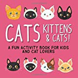 Cats, Kittens and Cats!: A Fun Activity Book for Kids and Cat Lovers