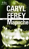 Mapuche : thriller / Caryl Férey | Férey, Caryl (1967-....). Auteur