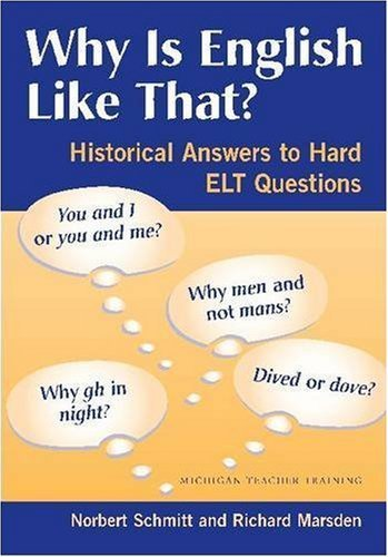 Why Is English Like That?: Historical Answers to Hard ELT Questions (Michigan Teacher Training) by Norbert Schmitt (2006-02-10)