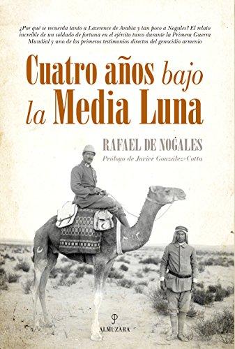 Cuatro años bajo la Media Luna (Memorias y biografías) por Rafael de Nogales Méndez