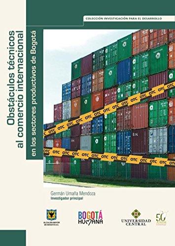 Obstáculos técnicos al comercio internacional en los sectores productivos de Bogotá (Investigación para el desarrollo nº 1) por Germán Umaña Mendoza