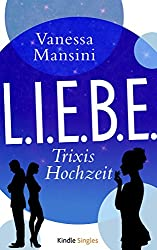 L.I.E.B.E. - Trixis Hochzeit (Kindle Single)