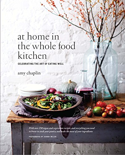 At Home in the Whole Food Kitchen: Celebrating the Art of Eating Well por Amy Chaplin