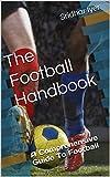 The Football Handbook: A Comprehensive Guide To Football