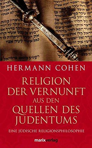 Religion der Vernunft aus den Quellen des Judentums: Eine jüdische Religionsphilosophie (Judaika)