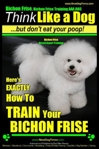 Bichon Frise, Bichon Frise Training, AAA AKC | Think Like a Dog – But Don't Eat Your Poop! – Bichon Frise Breed Expert Training: Here's EXACTLY How To … 1 (1. Bichon Frise, Bichon Frise Training)