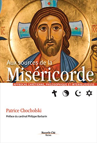 Aux sources de la Miséricorde : Approche chrétienne, philosophique et interreligieuse