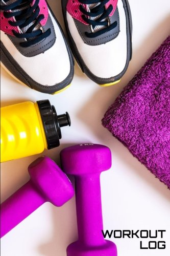 Workout Log - Sneaker, Water Bottle, Dumbbells: Undated for Record Daily Workout Log Notebook; Workout Log