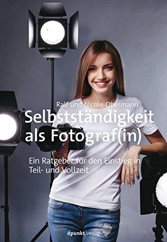 Selbstständigkeit als Fotograf(in): Ein Ratgeber für den Einstieg in Teil- und Vollzeit