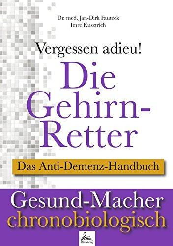 Die Gehirn-Retter: Vergessen adieu! Das Anti-Demenz-Handbuch