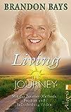The Journey - Living the Journey: Mit der Journey-Methode Freiheit und Selbstheilung finden