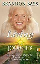 The Journey - Living the Journey: Mit der Journey-Methode Freiheit und Selbstheilung finden