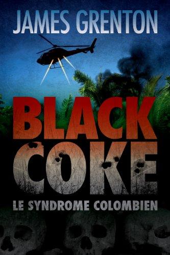 Black Coke: Le syndrome colombien par James Grenton