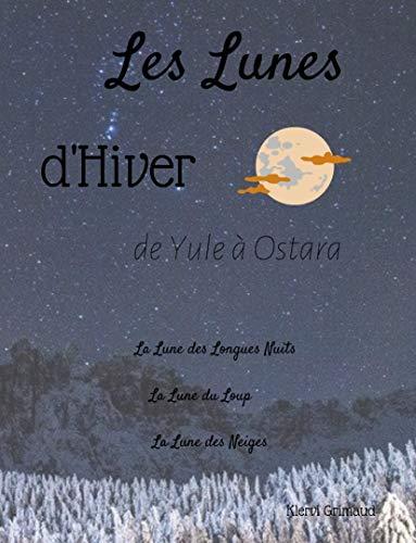 Les Lunes d'Hiver: De Yule à Ostara, travailler avec la lune, nuit après nuit (Les douze Lunes t. 1)