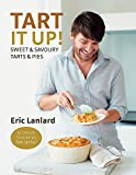 Tart It Up!: Sweet & Savoury Tarts & Pies