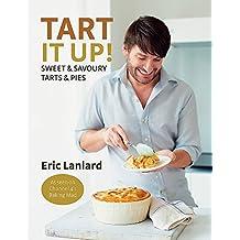 Tart It Up!: Sweet & Savoury Tarts & Pies