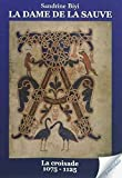 La Dame de la Sauve Volume 1, la Croisade - 1075-1125 : Roman Historique