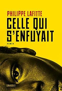 Celle qui s'enfuyait : roman (Littérature Française) par [Lafitte, Philippe]
