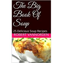 The Big Book Of Soup: 25 Delicious Soup Recipes (English Edition)