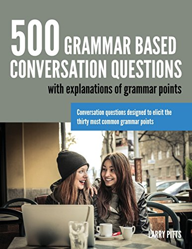 500 Grammar Based Conversation Questions por Larry Pitts