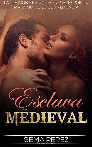 Esclava Medieval: La Sumisión retorcida en Placer por un Matrimonio de Conveniencia: Volume 1 (Novela Romántica y Erótica en Español: Fantasía)