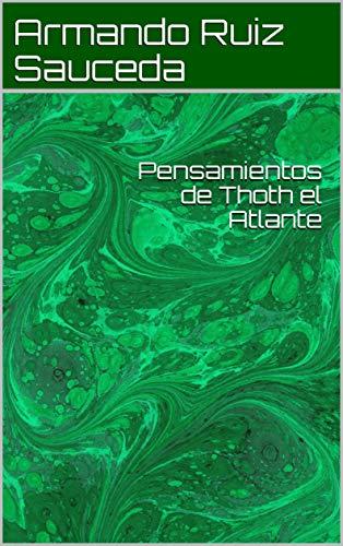 Pensamientos de Thoth el Atlante por Armando Ruiz Sauceda