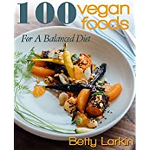 100 Vegan Foods For A Balanced Diet (English Edition)