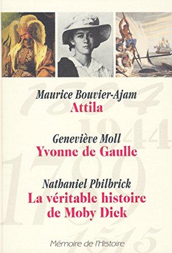 Memoire de L Histoire (Selection du Readers Digest)) : Attila (Maurice Bouvier-Ajam), Yvonne De Gaulle (Genevieve Moll), La veritable histoire de Moby Dick (Nathaniel Philbrick) 559 pages