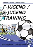 F-Jugend / E-Jugendtraining: 20 komplette Trainingseinheiten