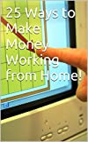 25 Ways to Make Money Working  from Home!
