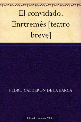 El convidado. Enrtremés [teatro breve] por Pedro Calderón de la Barca