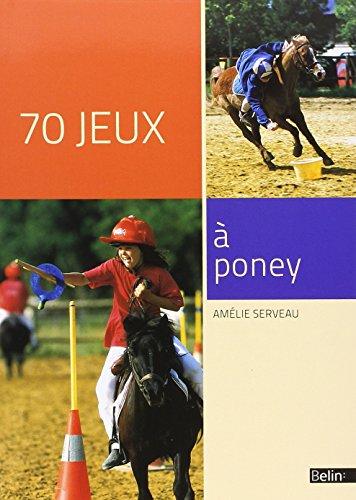 70 jeux à poney - nouvelle édition par Amélie Serveau