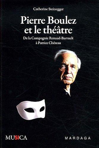 Pierre Boulez et le thtre. De la Compagnie Renaud-Barrault  Patrice Chreau