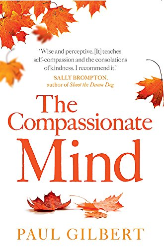 The Compassionate Mind (Compassion Focused Therapy) por Prof Paul Gilbert